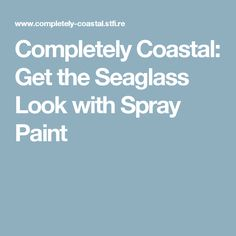 Completely Coastal: Get the Seaglass Look with Spray Paint
