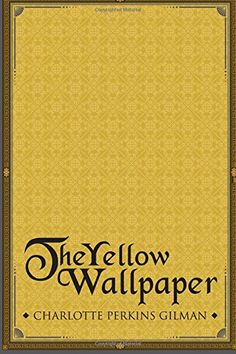 the yellow wallpaper by charlotte perkins gilman httpwwwamazoncom