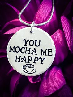 You Mocha Me Happy Hand Stamped Necklace. Coffee Necklace
