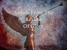 Angels from the realms of glory, Wing your flight o'er all the earth; Ye who sang creation's story Now proclaim Messiah's birth.  Come and worship, come and worship, Worship Christ, the newborn King.