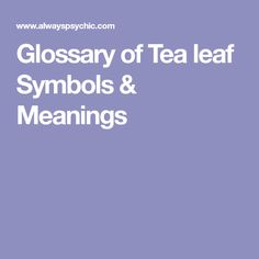 Glossary of Tea leaf Symbols & Meanings