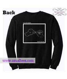 Play For Keeps Trust No One Sweatshirt from usualtees.com This sweatshirt is Made To Order, one by one printed so we can control the quality.