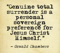 Genuine total surrender is a personal sovereign preference for Jesus Christ Himself. Bible Quotes, Bible Verses, Oswald Chambers, Christian Sayings, Motivational, Inspirational Quotes, Psalm 46, Fear Of The Lord, Speak Life