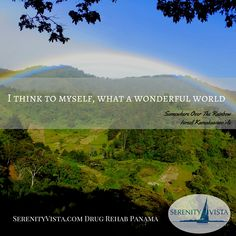 Is your world wonderful? Do you need drug rehab first? SerenityVista.com in Panama is a private-pay, holistic, loving and confidential treatment center, located in Paradise! Find out more: 507-6839-0569