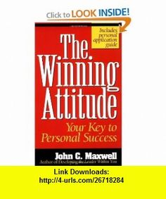 The Winning Attitude Your Key To Personal Success (0020049043776) John C. Maxwell , ISBN-10: 0840743777  , ISBN-13: 978-0840743770 ,  , tutorials , pdf , ebook , torrent , downloads , rapidshare , filesonic , hotfile , megaupload , fileserve