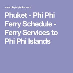 Phuket - Phi Phi Ferry Schedule - Ferry Services to Phi Phi Islands