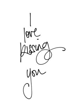 miss kissing you  xxO