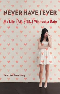 Katie Heaney hilariously chronicles her lackluster love life in Never Have I Ever: My Life (So Far) Without a Date. At 25, the blogger and writer had a college degree, plenty of friends, and a loving family —but she'd never had a boyfriend or even been on a second date.