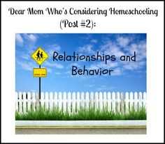 Dear Mom Who's Considering Homeschooling (Post #2): Relationships and Behavior - Hip Homeschool Moms