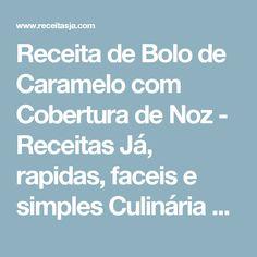 Receita de Bolo de Caramelo com Cobertura de Noz - Receitas Já, rapidas, faceis e simples Culinária para todos!!!