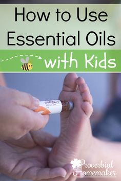 How to Use Essential Oils With Kids - Tips for safety and easy use!