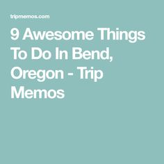 9 Awesome Things To Do In Bend, Oregon - Trip Memos
