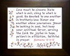 Love is Romans Cross Stitch Bible Verses Custom Designs Available To You. Cross Stitch Love, Cross Stitch Designs, Stitch Patterns, Romans 12 9, What Is Evil, Serve The Lord, Brotherly Love, Favorite Bible Verses, Dear God