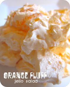 Orange Fluff Jello Salad: 2 (11 ounce) cans mandarin oranges, drained; 1 (15 ounce) can crushed pineapple; 1 pound cottage cheese; 2 (3 ounce) packages orange flavored gelatin mix; 1 (16 ounce) package frozen whipped topping, thawed. ---Combine the well drained oranges and pineapple in a large bowl and mix together with the cottage cheese. Add the dry orange flavored gelatin powder and stir until well blended. Fold in the thawed frozen whipped topping and refrigerate for at least one hour.