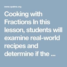 Cooking With Fractions In This Lesson Students Will Examine Real World Recipes And Determine