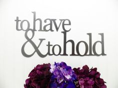 To Have & To Hold Metal Sign  Silver 20x10 by RefinedInspirations