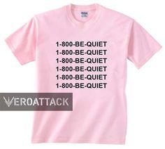 1-800- be quiet light pink T Shirt Size S,M,L,XL,2XL,3XL