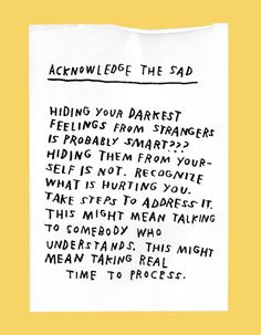 acknowledge the sad: hiding your darkest feelings from strangers is probably smart??? hiding them from yourself is not. recognize what is hurting you. take steps to address it. this might mean talking to somebody who understands. this might mean taking real time to process.