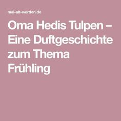 Oma Hedis Tulpen – Eine Duftgeschichte zum Thema Frühling Dementia Activities, Dementia Care, Job Career, Tabu, Man Humor, Spur, Salvia, Massage, Diy Ideas