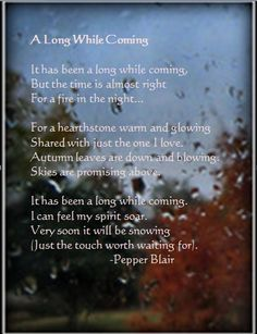 A Long While Coming poem  http://www.love-pb-poetry.com/sweet-love-poems-6.html#alongwhilecomingpoem