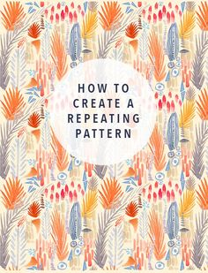 how to create a repeating pattern / by justina blakeney//