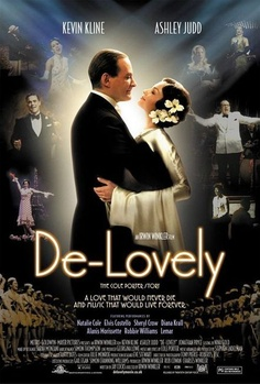 I'm a big fan of Cole Porter; so I fell in love with this movie!  De-Lovely / 2004 / Cole Porter looks back on his life & career with his wife, Linda / starring Kevin Kline & Ashley Judd, plus John Barrowman (Captain Jack Harrness of Torchwood, <3 my pansexual lover)