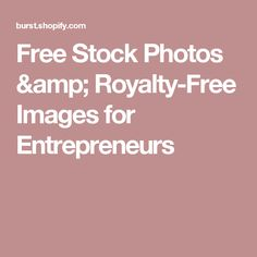 Free Stock Photos & Royalty-Free Images for Entrepreneurs