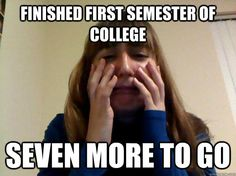 finished first semester of college seven more to go