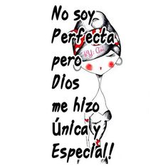 〽️ No soy perfecta, pero Dios me hizo Única y Especial !!!