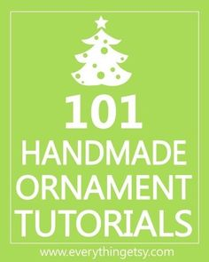 101 Handmade Ornament Tutorials -  Easy Christmas Ideas!!  EverythingEtsy.com #Christmas #diy #ornaments