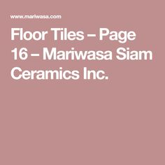 Floor Tiles – Page 16 – Mariwasa Siam Ceramics Inc.