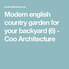 Modern english country garden for your backyard (6) - Coo Architecture