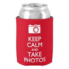 Keep Calm and Take Photos Can Cooler