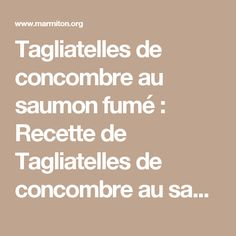 Tagliatelles de concombre au saumon fumé : Recette de Tagliatelles de concombre au saumon fumé - Marmiton