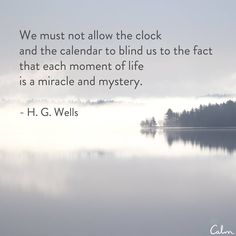 We must not allow the clock and the calendar to blind us to the fact that each moment of life is a miracle and mystery Great Person Quotes, Great Quotes, Quotes To Live By, Inspirational Quotes, Motivational, Words Quotes, Wise Words, Sayings, Time Quotes