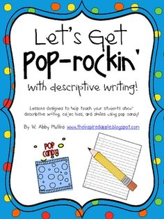 This is a week long collection of activities to teach descriptive writing using Pop Rocks candy!  There are also opportunities to discuss adjectives and similes, too!  It is intended to be used as a supplement to your current ELA curriculum, and would make for great writing focus lessons for Daily 5.