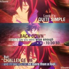 Anime: No Game No Life.'Look, it's quite simple. Back down and I'll say you were wise enough to do so. But challenge me and I'll take you for no more than a fool. Game Quotes, Words Quotes, Sayings, Quotes Quotes, Manga Quotes, Anime Qoutes, Badass Quotes, Best Quotes, Nogame No Life