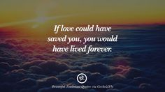 If love could have saved you you would have lived forever. 12 Beautiful Tombstone Quotes For Your Beloved Cat or Dog Cat Love Quotes, Short Quotes Love, First Love Quotes, Dad Quotes, Inspirational Quotes About Love, Life Quotes, Short Sayings, Relationship Quotes, Relationships