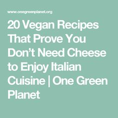 20 Vegan Recipes That Prove You Don't Need Cheese to Enjoy Italian Cuisine   One Green Planet