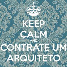 KEEP CALM AND CONTRATE UM ARQUITETO