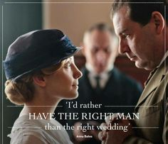 exactly what I think about my wedding. always with the one with perspective, Anna. downton abbey