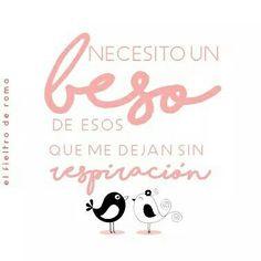 Necesito un beso de eso que me dejan sin respiración. #frases #amor #love #besos