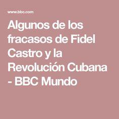 Algunos de los fracasos de Fidel Castro y la Revolución Cubana - BBC Mundo
