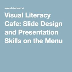 Visual Literacy Cafe: Slide Design and Presentation Skills on the Menu