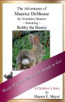 The Adventures of Maurice DeMouse by Grandma Sharon, Bobby the Bunny, an ebook by Sharon E. Meyer at Smashwords