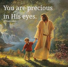 You are precious to Him