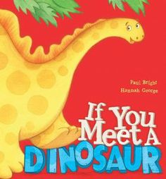 If You Meet A Dinosaur by Paul Bright illustrated by Hannah George published by Little Tiger Press 2013