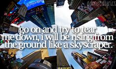 """Go on and try to tear me down, I will be rising from the ground like a skyscraper."" 