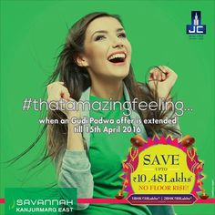 #thatamazingfeeling when a Gudi Padwa offer is extended until 15th April 2016! Pay NO FLOOR RISE & SAVE up to 10.48 LACS* on booking a home in Savannah by Jaycee Homes, Kanjurmarg East. For more details visit: www.savannah.co.in
