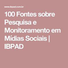 100 Fontes sobre Pesquisa e Monitoramento em Mídias Sociais | IBPAD